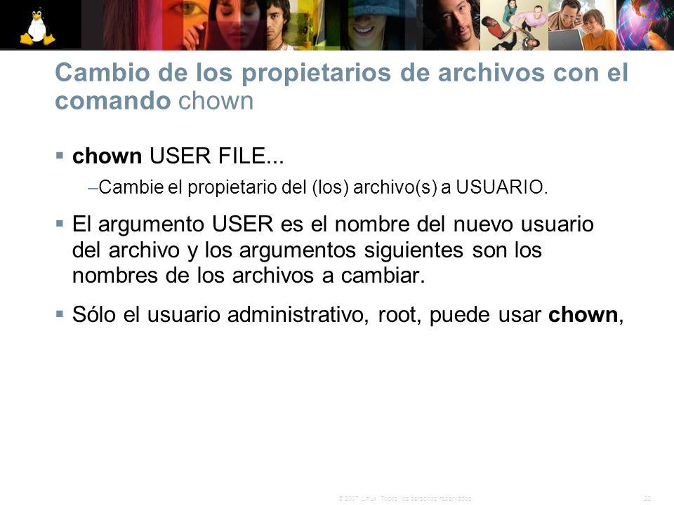 22© 2007 Linux. Todos los derechos reservados. Cambio de los propietarios de archivos con el comando chown chown USER FILE... –Cambie el propietario d