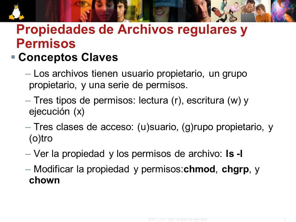3© 2007 Linux. Todos los derechos reservados. Conceptos Claves – Los archivos tienen usuario propietario, un grupo propietario, y una serie de permiso