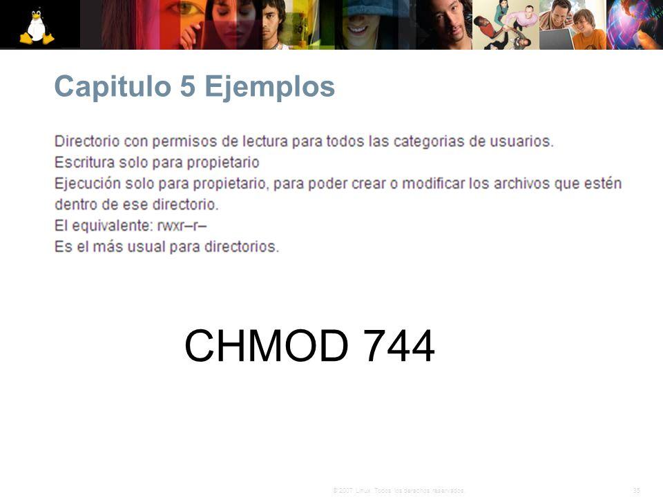 35© 2007 Linux. Todos los derechos reservados. Capitulo 5 Ejemplos CHMOD 744