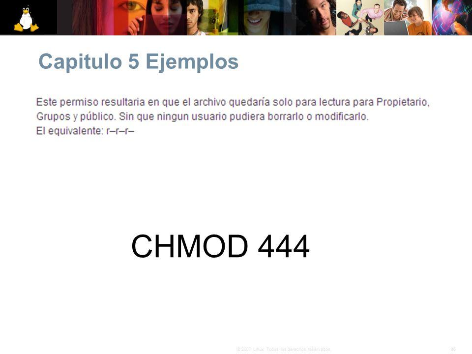 36© 2007 Linux. Todos los derechos reservados. Capitulo 5 Ejemplos CHMOD 444