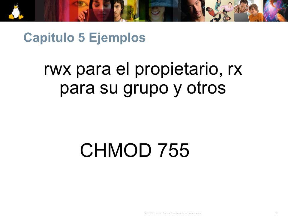 38© 2007 Linux. Todos los derechos reservados. Capitulo 5 Ejemplos CHMOD 755 rwx para el propietario, rx para su grupo y otros