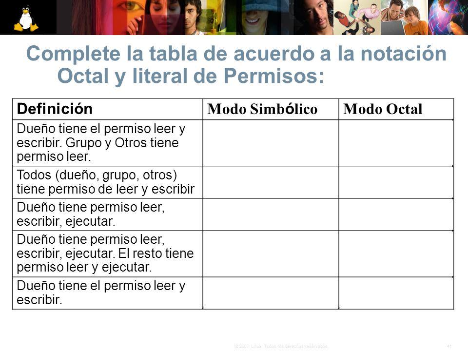 41© 2007 Linux. Todos los derechos reservados. Complete la tabla de acuerdo a la notación Octal y literal de Permisos: Definición Modo Simb ó lico Mod