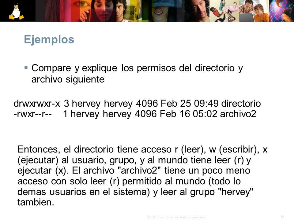 43© 2007 Linux. Todos los derechos reservados. Ejemplos Compare y explique los permisos del directorio y archivo siguiente drwxrwxr-x 3 hervey hervey