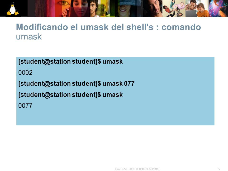 48© 2007 Linux. Todos los derechos reservados. Modificando el umask del shell's : comando umask [student@station student]$ umask 0002 [student@station