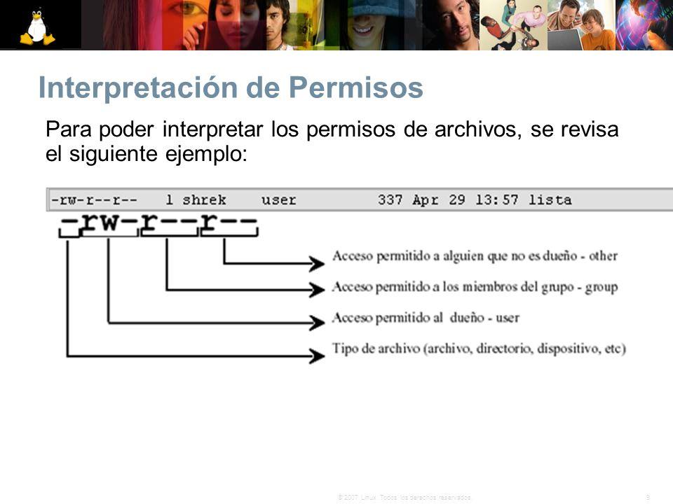 9© 2007 Linux. Todos los derechos reservados. Interpretación de Permisos Para poder interpretar los permisos de archivos, se revisa el siguiente ejemp