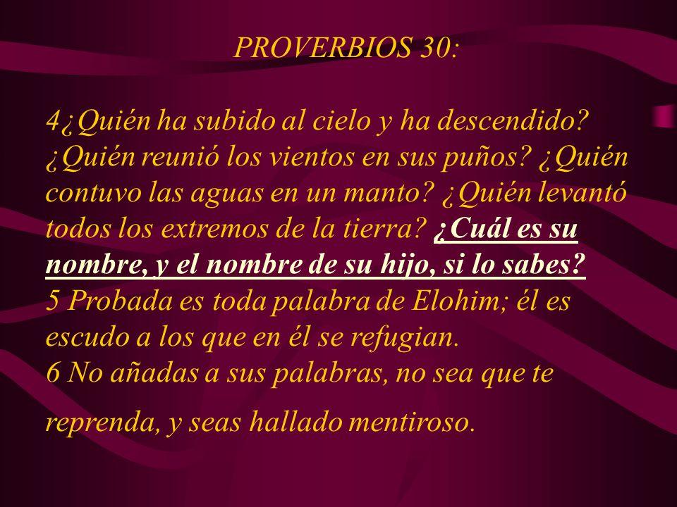 PROVERBIOS 30: 4¿Quién ha subido al cielo y ha descendido? ¿Quién reunió los vientos en sus puños? ¿Quién contuvo las aguas en un manto? ¿Quién levant