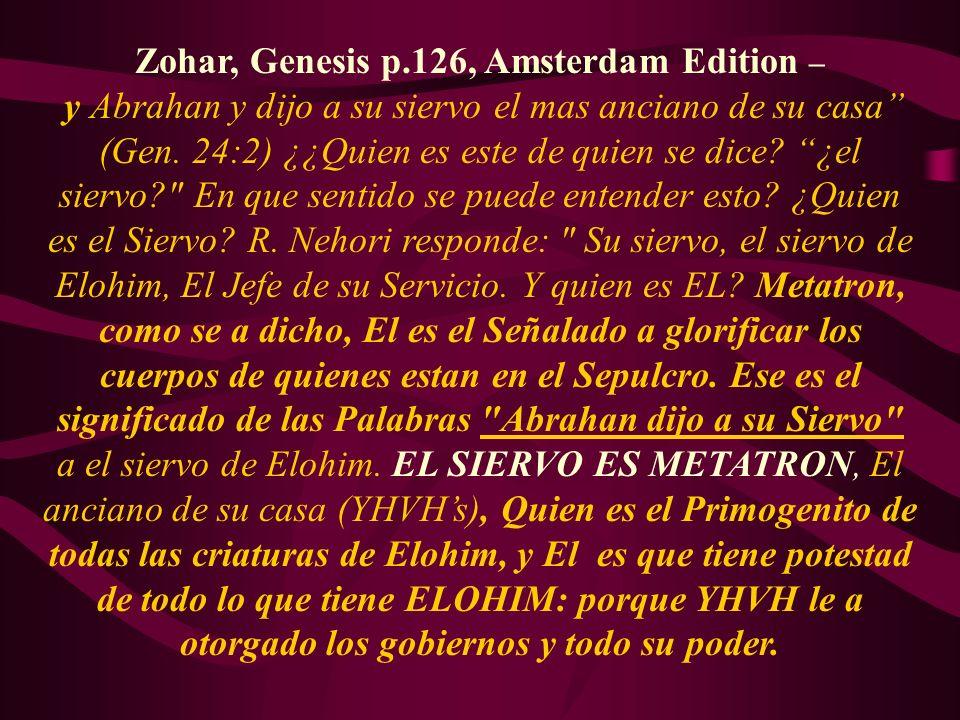 Zohar, Genesis p.126, Amsterdam Edition – y Abrahan y dijo a su siervo el mas anciano de su casa (Gen. 24:2) ¿¿Quien es este de quien se dice? ¿el sie