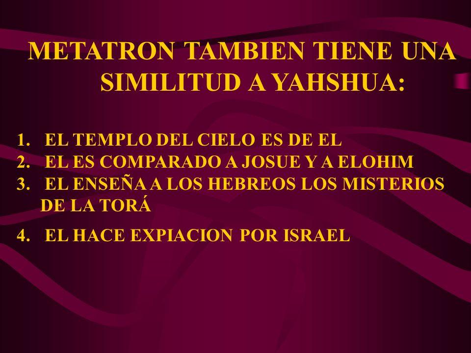 METATRON TAMBIEN TIENE UNA SIMILITUD A YAHSHUA: 1. EL TEMPLO DEL CIELO ES DE EL 2. EL ES COMPARADO A JOSUE Y A ELOHIM 3. EL ENSEÑA A LOS HEBREOS LOS M