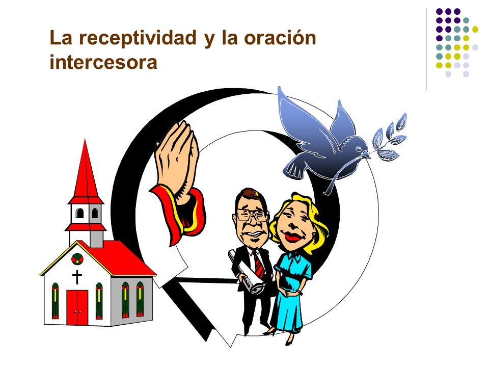 La receptividad y la oración intercesora Es por medio de la oración intercesora que se encuentran personas receptivas. Un ministerio que se dedica a e