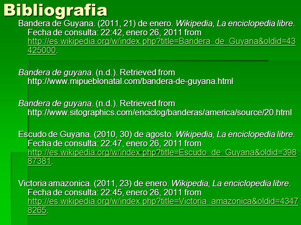 Bibliografia Bandera de Guyana. (2011, 21) de enero. Wikipedia, La enciclopedia libre. Fecha de consulta: 22:42, enero 26, 2011 from http://es.wikiped