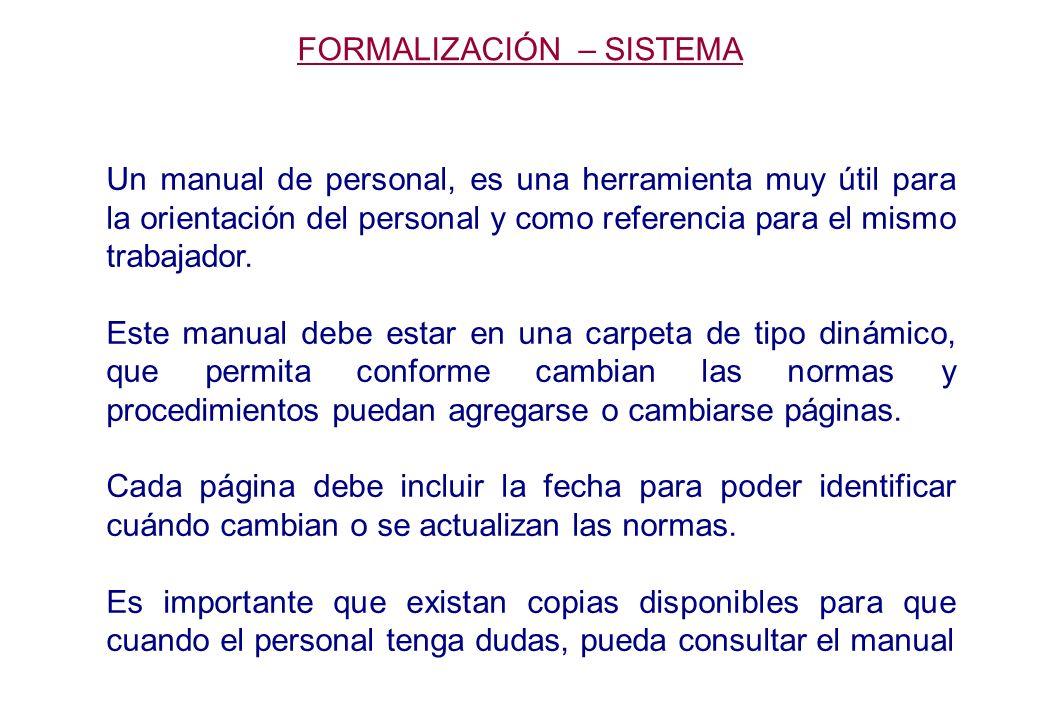 FORMALIZACIÓN – SISTEMA Un manual de personal, es una herramienta muy útil para la orientación del personal y como referencia para el mismo trabajador.