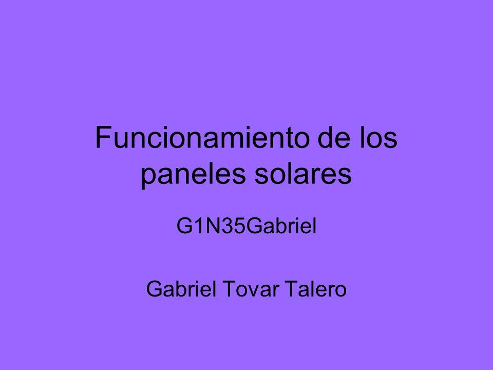 Funcionamiento de los paneles solares G1N35Gabriel Gabriel Tovar Talero