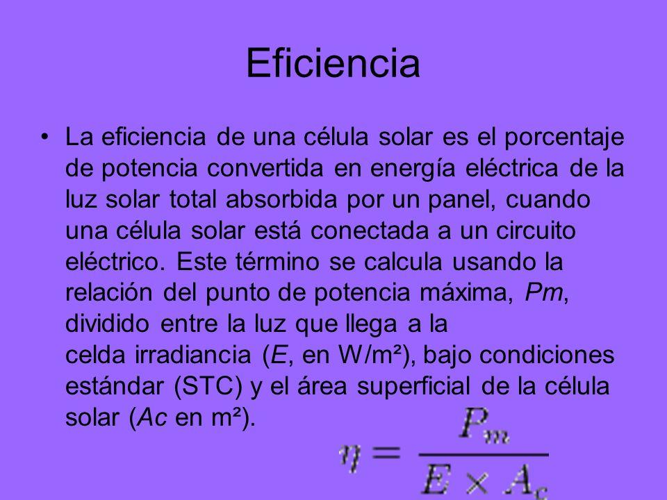 Eficiencia La eficiencia de una célula solar es el porcentaje de potencia convertida en energía eléctrica de la luz solar total absorbida por un panel