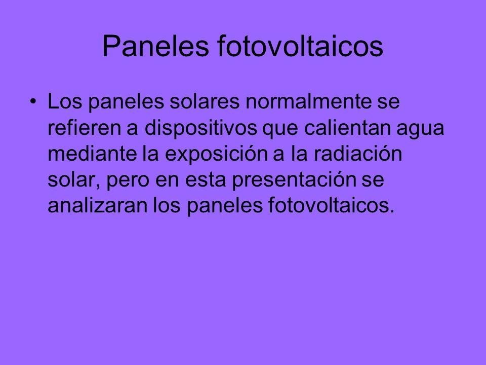 Paneles fotovoltaicos Los paneles solares normalmente se refieren a dispositivos que calientan agua mediante la exposición a la radiación solar, pero