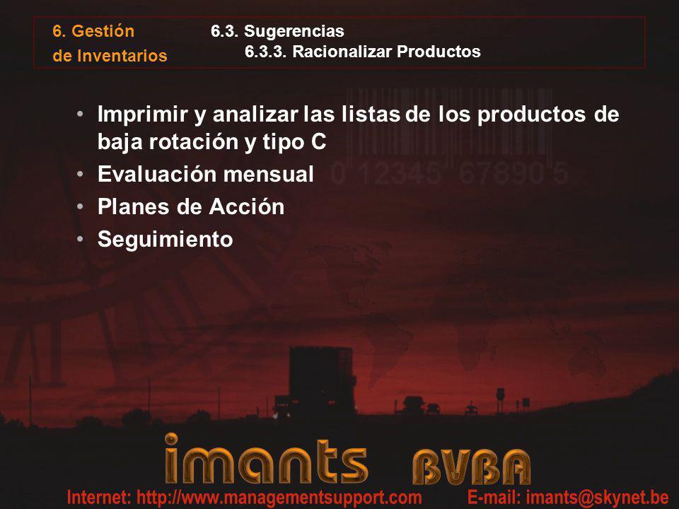 6.3. Sugerencias 6.3.3. Racionalizar Productos Imprimir y analizar las listas de los productos de baja rotación y tipo C Evaluación mensual Planes de