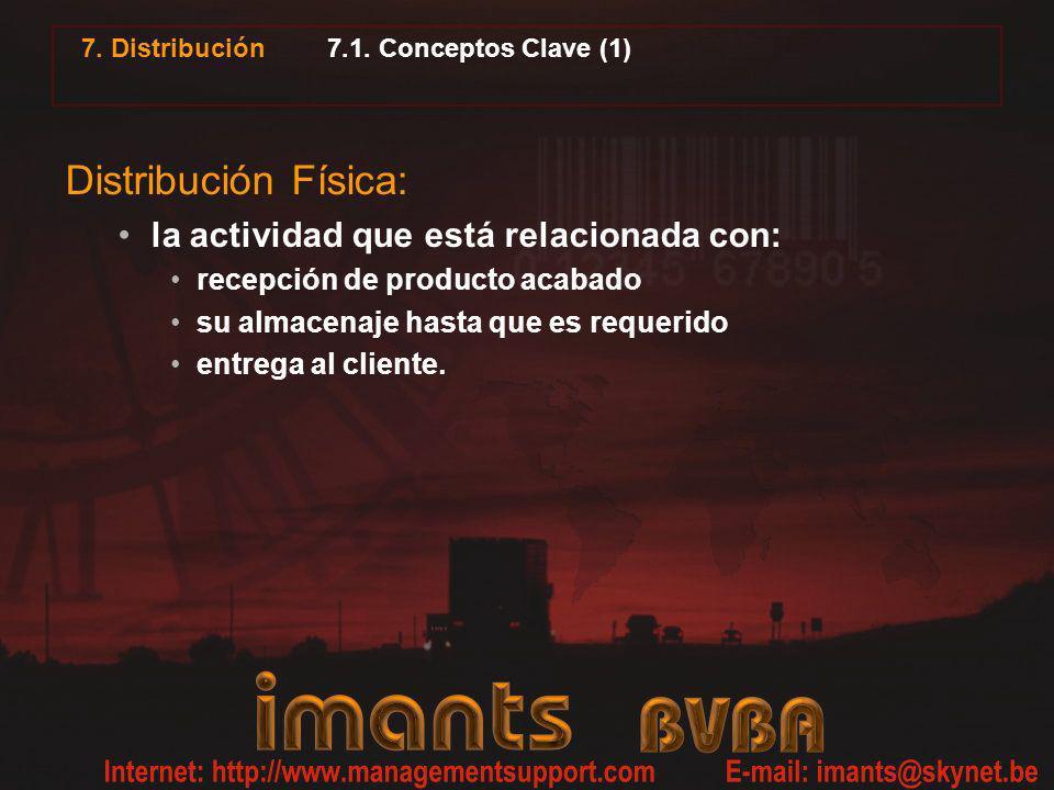 7.1. Conceptos Clave (1) Distribución Física: la actividad que está relacionada con: recepción de producto acabado su almacenaje hasta que es requerid