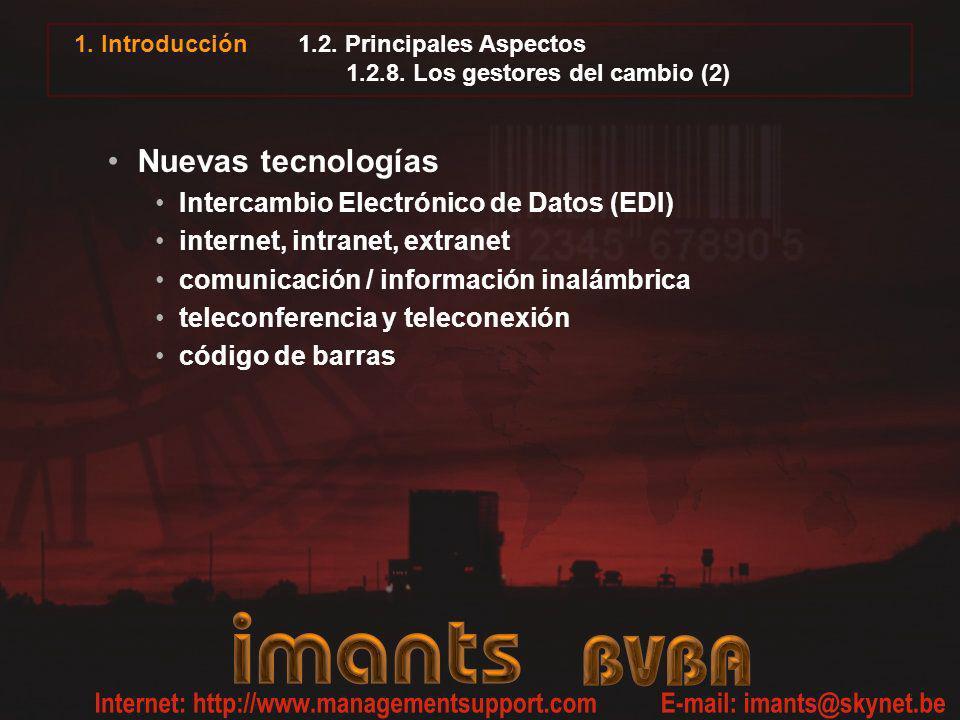 1. Introducción 1.2. Principales Aspectos 1.2.8. Los gestores del cambio (2) Nuevas tecnologías Intercambio Electrónico de Datos (EDI) internet, intra