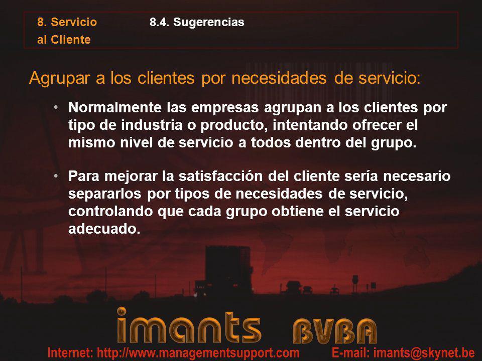 8. Servicio al Cliente 8.4. Sugerencias Agrupar a los clientes por necesidades de servicio: Normalmente las empresas agrupan a los clientes por tipo d