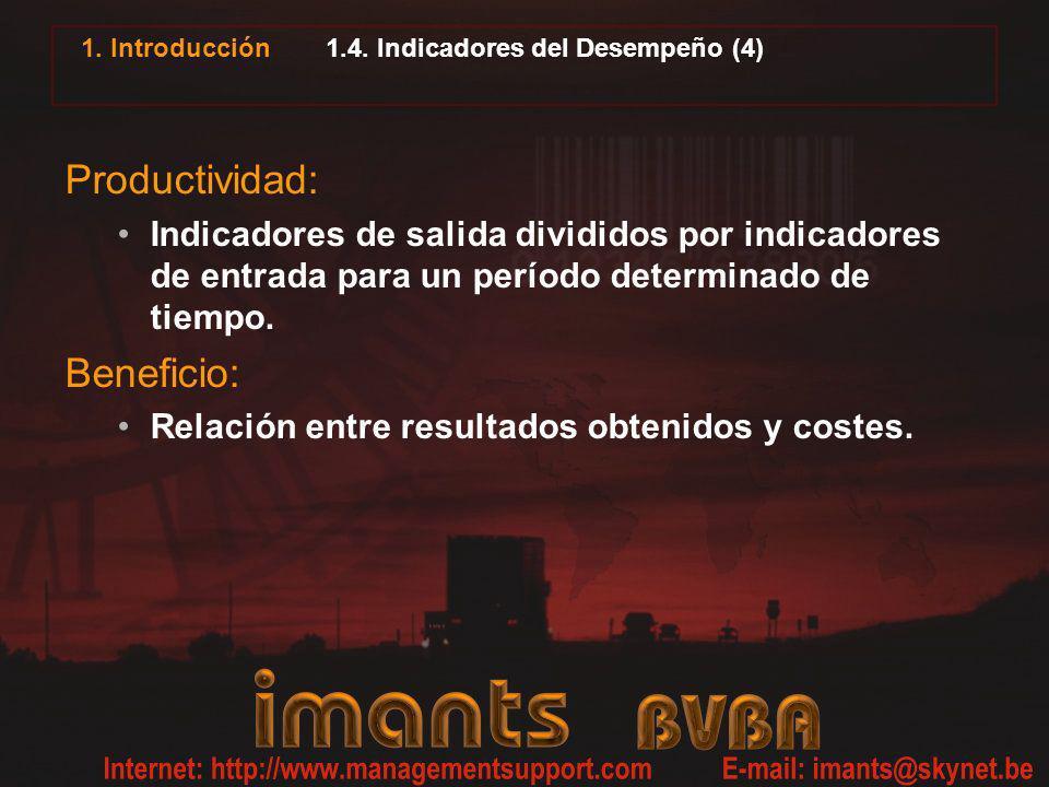 1. Introducción 1.4. Indicadores del Desempeño (4) Productividad: Indicadores de salida divididos por indicadores de entrada para un período determina