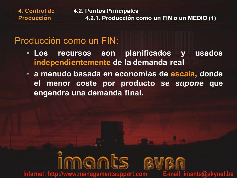 4. Control de Producción 4.2. Puntos Principales 4.2.1. Producción como un FIN o un MEDIO (1) Producción como un FIN: Los recursos son planificados y