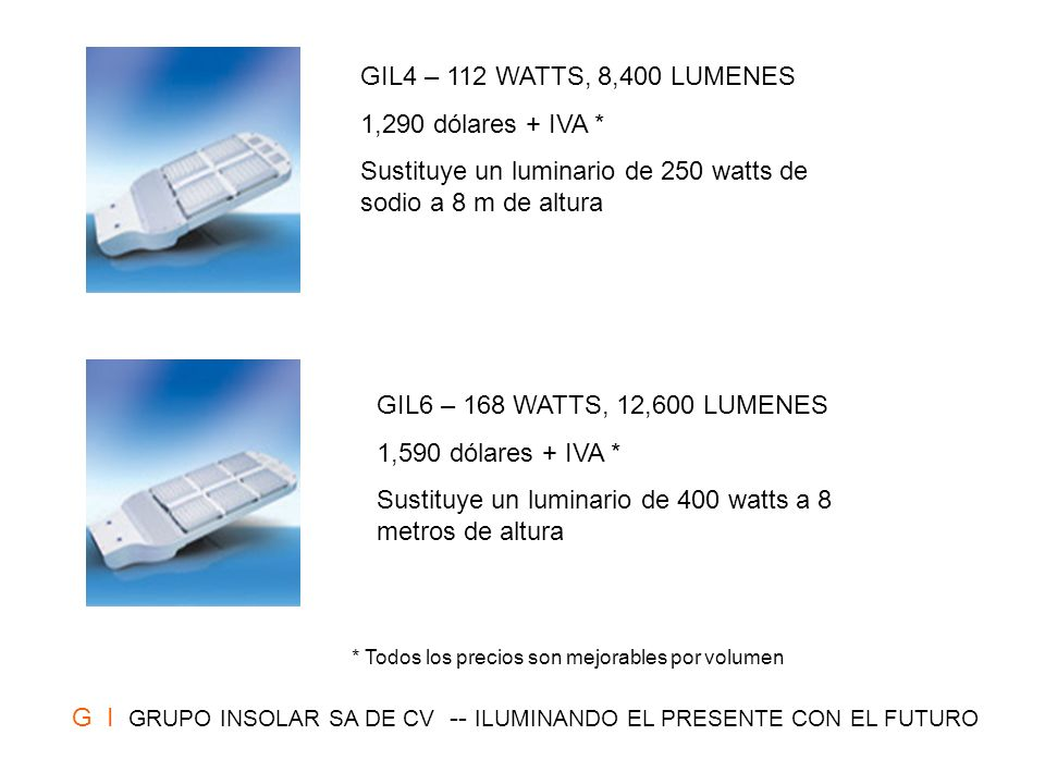 G I GRUPO INSOLAR SA DE CV -- ILUMINANDO EL PRESENTE CON EL FUTURO COMPARATIVO DEL CONSUMO DE UNA LAMPARA DE SODIO DE 150 WATTS Y LA LAMPARA DE LEDS GIL2 SODIO 150 WATTS GIL2 56 WATTS CONSUMO 150w 56 w DISTR.