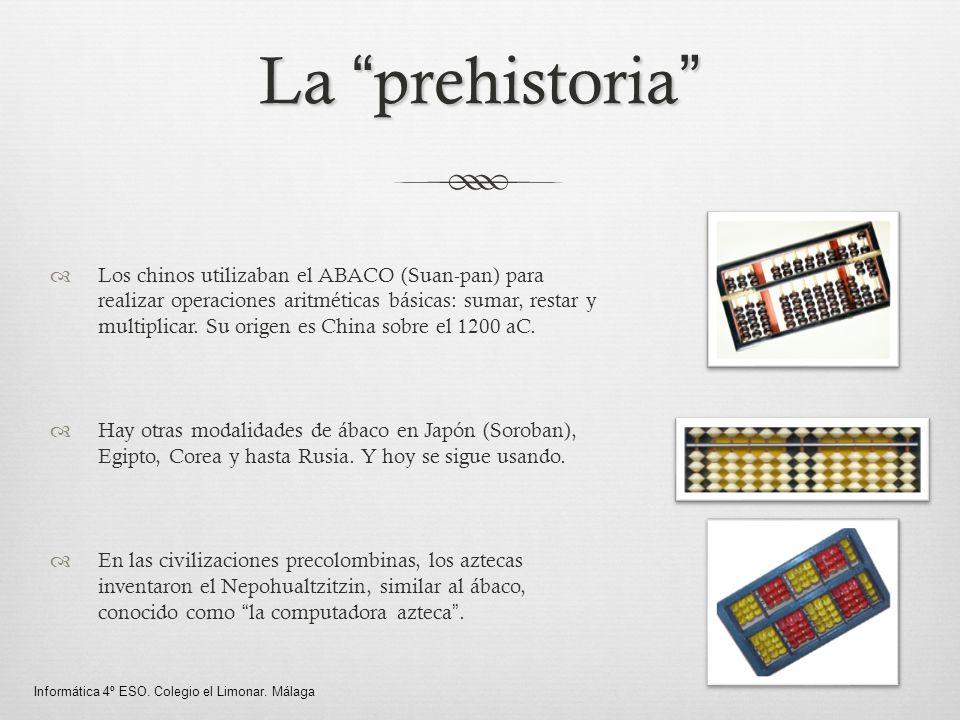 La prehistoria Los chinos utilizaban el ABACO (Suan-pan) para realizar operaciones aritméticas básicas: sumar, restar y multiplicar. Su origen es Chin
