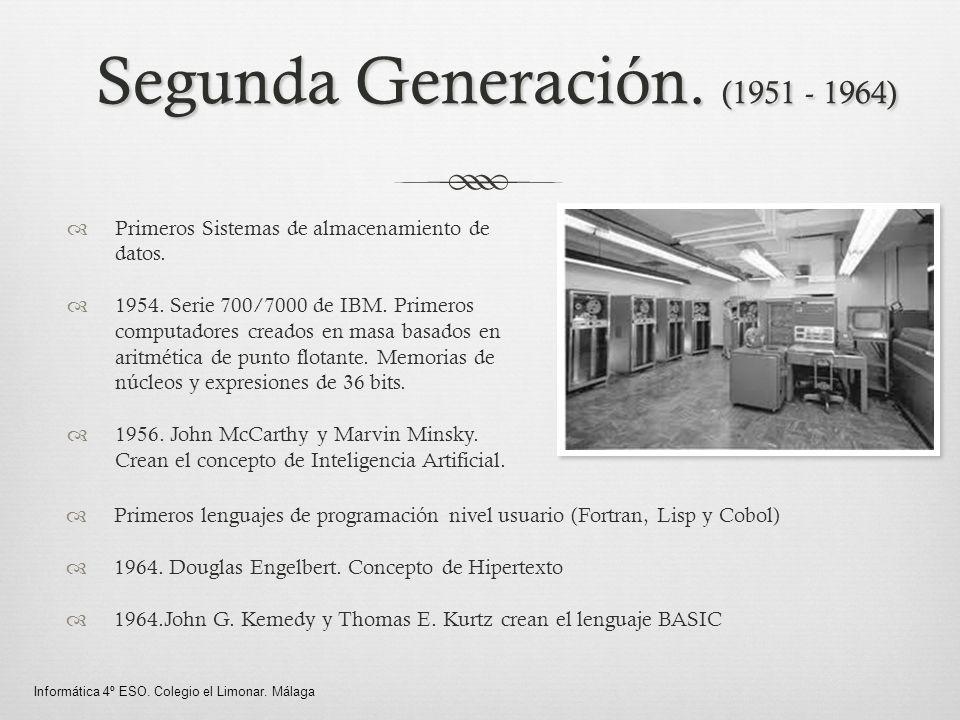 Segunda Generación. (1951 - 1964) Primeros Sistemas de almacenamiento de datos. 1954. Serie 700/7000 de IBM. Primeros computadores creados en masa bas