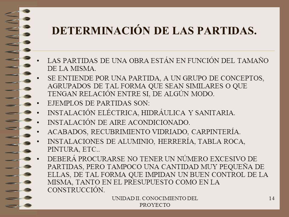 UNIDAD II. CONOCIMIENTO DEL PROYECTO 14 DETERMINACIÓN DE LAS PARTIDAS. LAS PARTIDAS DE UNA OBRA ESTÁN EN FUNCIÓN DEL TAMAÑO DE LA MISMA. SE ENTIENDE P