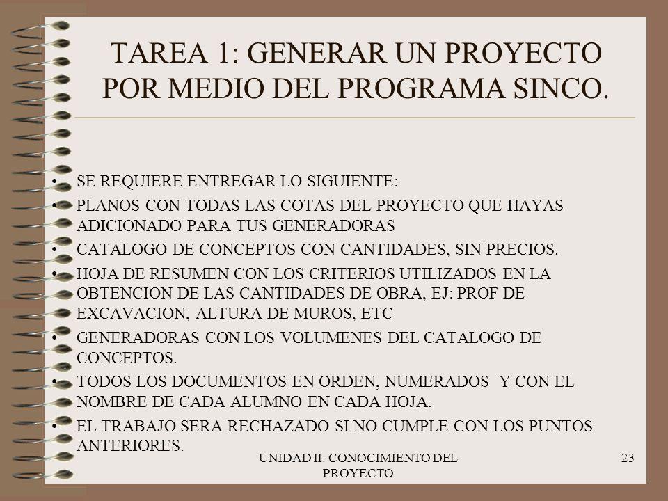 UNIDAD II. CONOCIMIENTO DEL PROYECTO 23 TAREA 1: GENERAR UN PROYECTO POR MEDIO DEL PROGRAMA SINCO. SE REQUIERE ENTREGAR LO SIGUIENTE: PLANOS CON TODAS