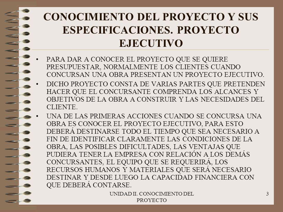 UNIDAD II. CONOCIMIENTO DEL PROYECTO 3 CONOCIMIENTO DEL PROYECTO Y SUS ESPECIFICACIONES. PROYECTO EJECUTIVO PARA DAR A CONOCER EL PROYECTO QUE SE QUIE