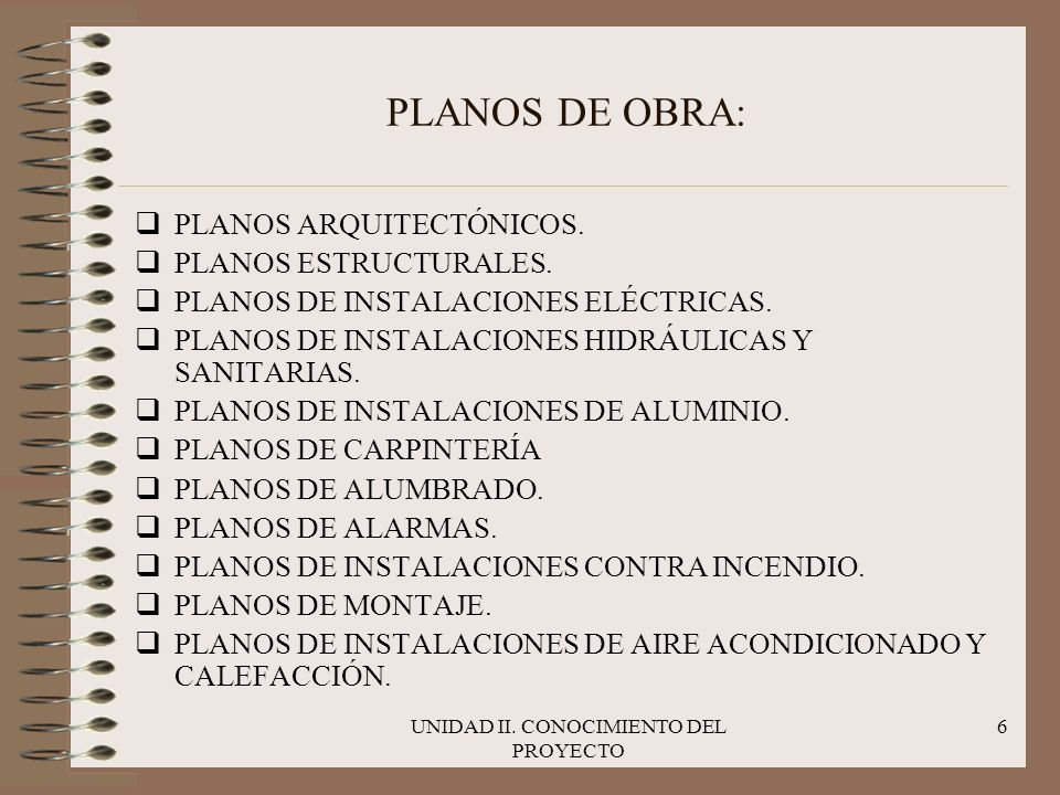 UNIDAD II. CONOCIMIENTO DEL PROYECTO 6 PLANOS DE OBRA: qPLANOS ARQUITECTÓNICOS. qPLANOS ESTRUCTURALES. qPLANOS DE INSTALACIONES ELÉCTRICAS. qPLANOS DE