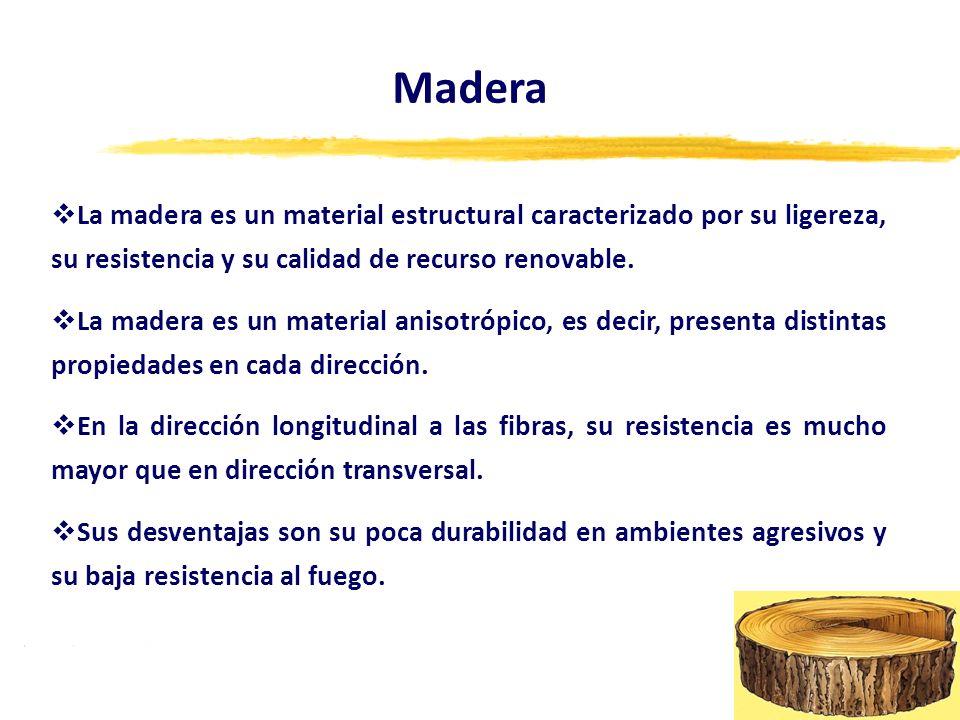 Madera La madera es un material estructural caracterizado por su ligereza, su resistencia y su calidad de recurso renovable. La madera es un material