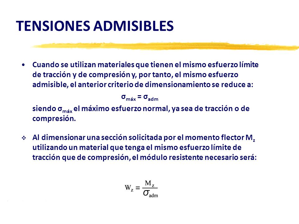 TENSIONES ADMISIBLES Cuando se utilizan materiales que tienen el mismo esfuerzo límite de tracción y de compresión y, por tanto, el mismo esfuerzo adm