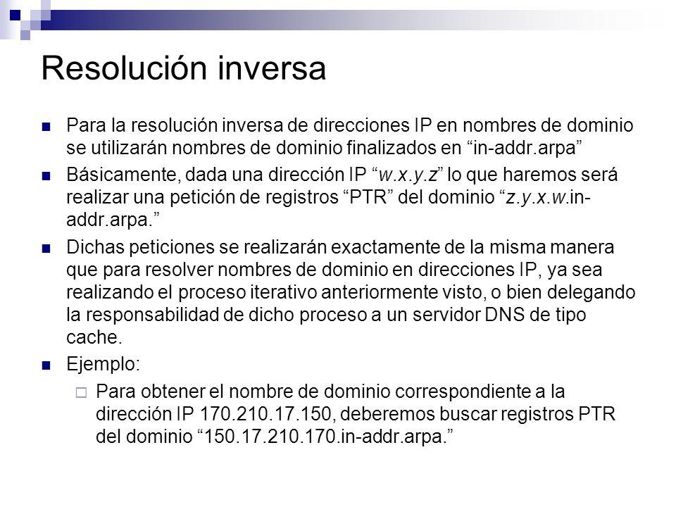 Resolución inversa Para la resolución inversa de direcciones IP en nombres de dominio se utilizarán nombres de dominio finalizados en in-addr.arpa Bás