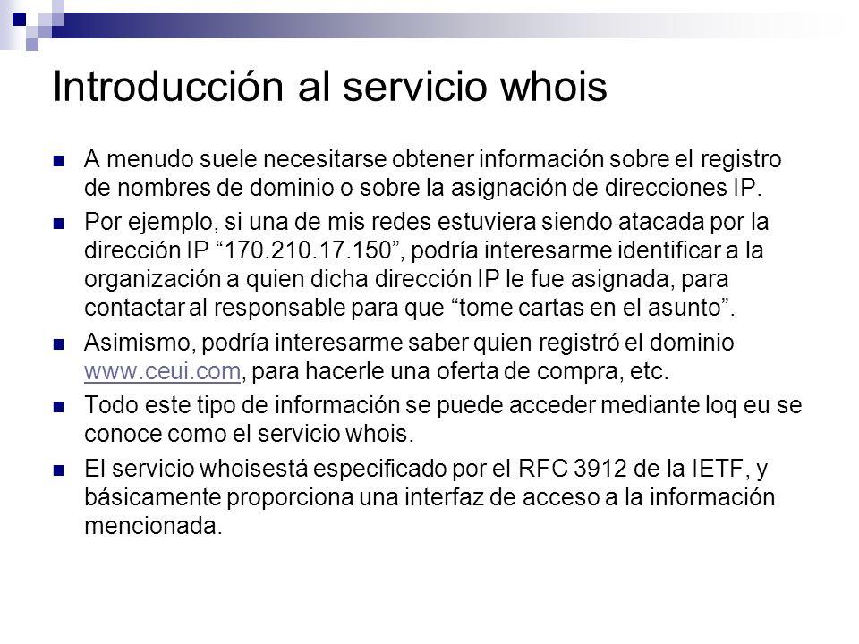 Introducción al servicio whois A menudo suele necesitarse obtener información sobre el registro de nombres de dominio o sobre la asignación de direcci