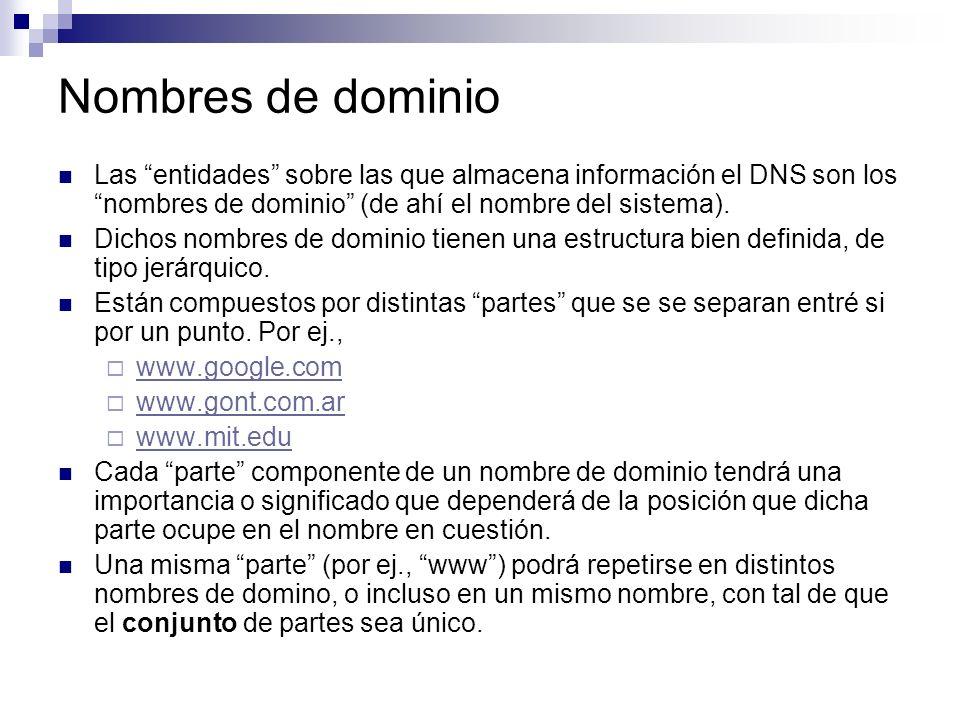 Nombres de dominio Las entidades sobre las que almacena información el DNS son los nombres de dominio (de ahí el nombre del sistema). Dichos nombres d