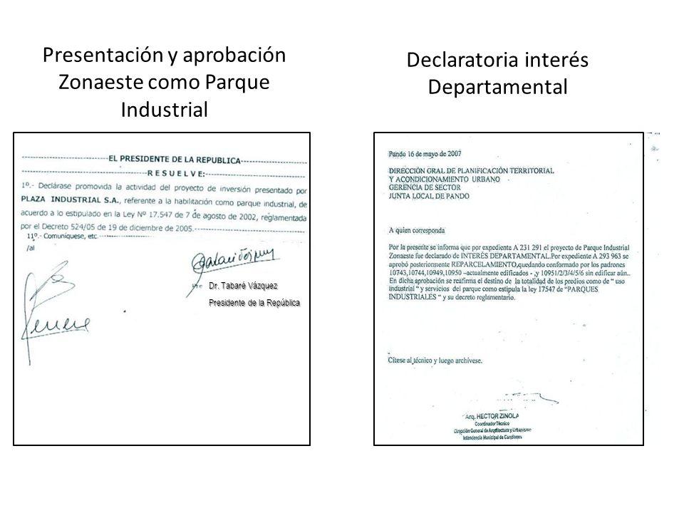 Presentación y aprobación Zonaeste como Parque Industrial Dr. Tabaré Vázquez Presidente de la República Declaratoria interés Departamental
