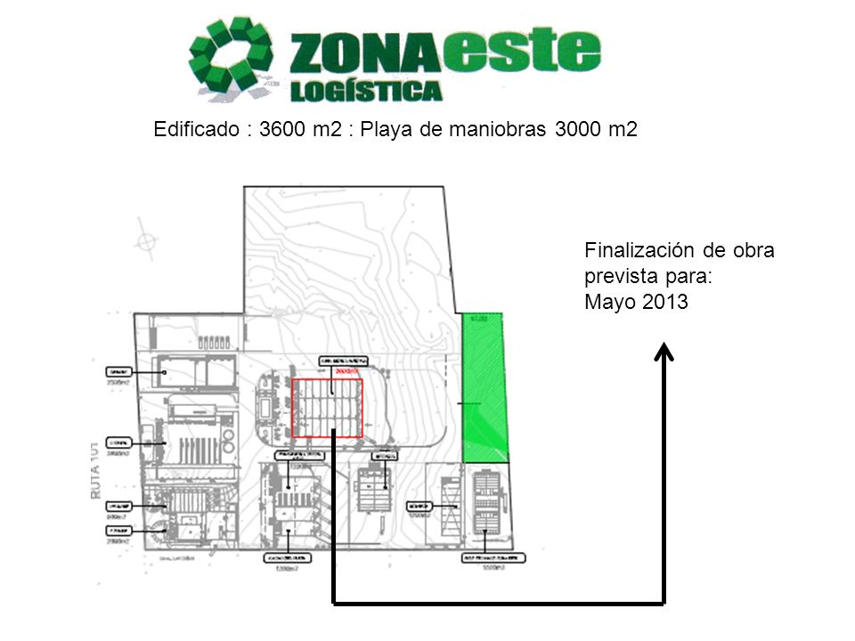 Finalización de obra prevista para: Mayo 2013 Edificado : 3600 m2 : Playa de maniobras 3000 m2