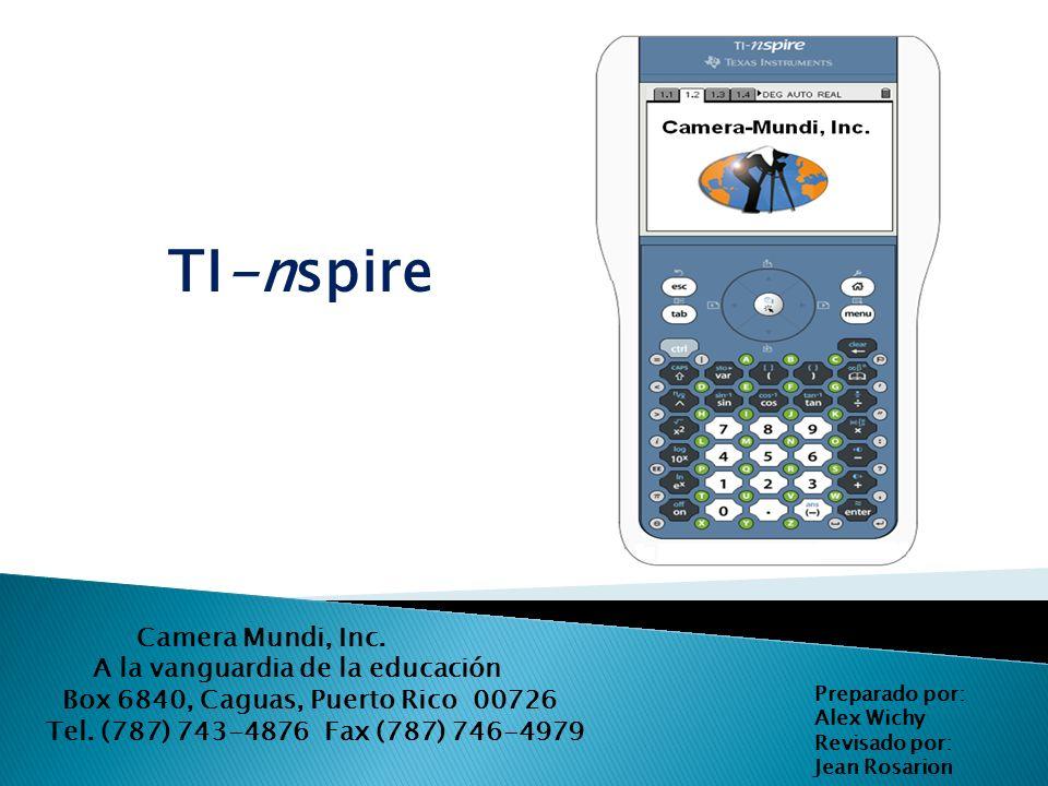 TI-nspire Camera Mundi, Inc. A la vanguardia de la educación Box 6840, Caguas, Puerto Rico 00726 Tel. (787) 743-4876 Fax (787) 746-4979 Preparado por: