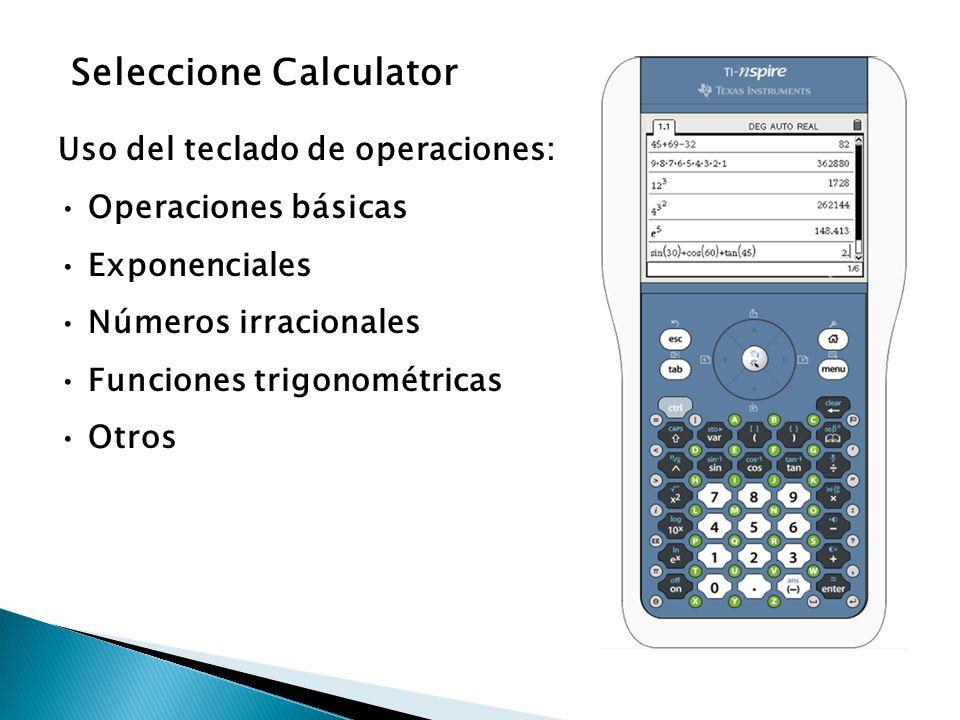 Seleccione Calculator Uso del teclado de operaciones: Operaciones básicas Exponenciales Números irracionales Funciones trigonométricas Otros
