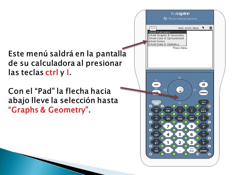 Este menú saldrá en la pantalla de su calculadora al presionar las teclas ctrl y I. Con el Pad la flecha hacia abajo lleve la selección hasta Graphs &