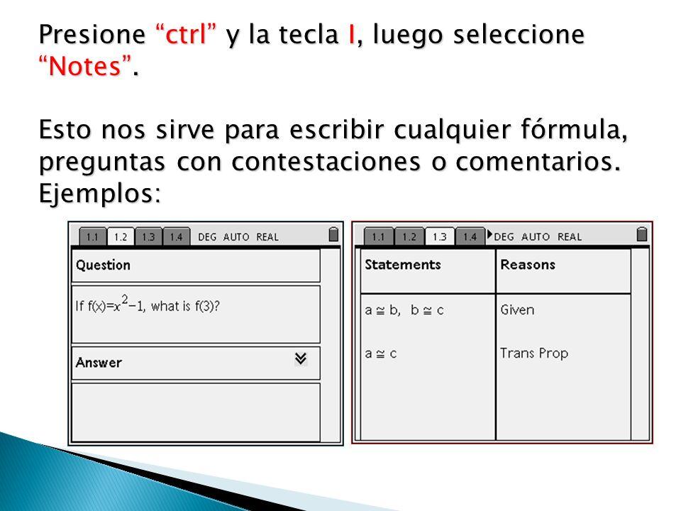 Presione ctrl y la tecla I, luego seleccione Notes. Esto nos sirve para escribir cualquier fórmula, preguntas con contestaciones o comentarios. Ejempl