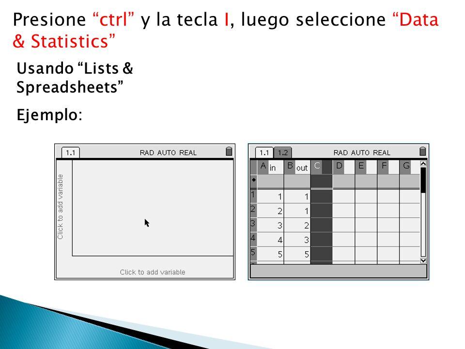 Presione ctrl y la tecla I, luego seleccione Data & Statistics Usando Lists & Spreadsheets Ejemplo: