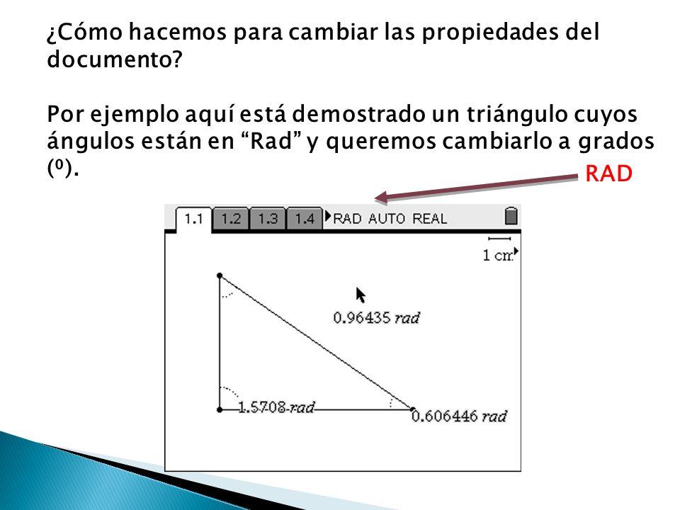 ¿Cómo hacemos para cambiar las propiedades del documento? Por ejemplo aquí está demostrado un triángulo cuyos ángulos están en Rad y queremos cambiarl