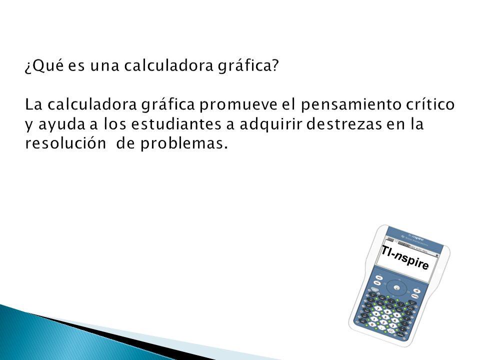 ¿Qué es una calculadora gráfica? La calculadora gráfica promueve el pensamiento crítico y ayuda a los estudiantes a adquirir destrezas en la resolució