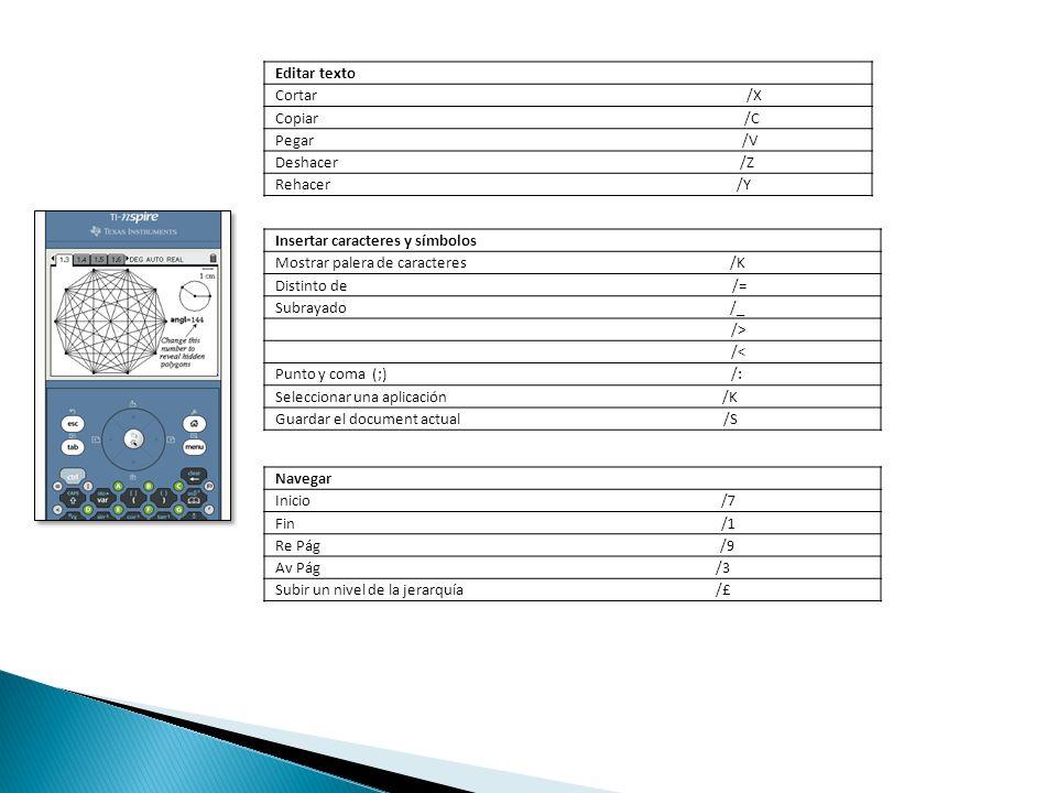 Editar texto Cortar /X Copiar /C Pegar /V Deshacer /Z Rehacer /Y Insertar caracteres y símbolos Mostrar palera de caracteres /K Distinto de /= Subraya