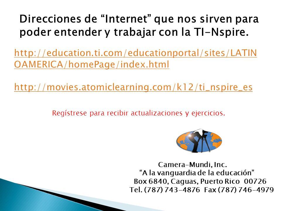 Direcciones de Internet que nos sirven para poder entender y trabajar con la TI-Nspire. Camera-Mundi, Inc. A la vanguardia de la educación Box 6840, C