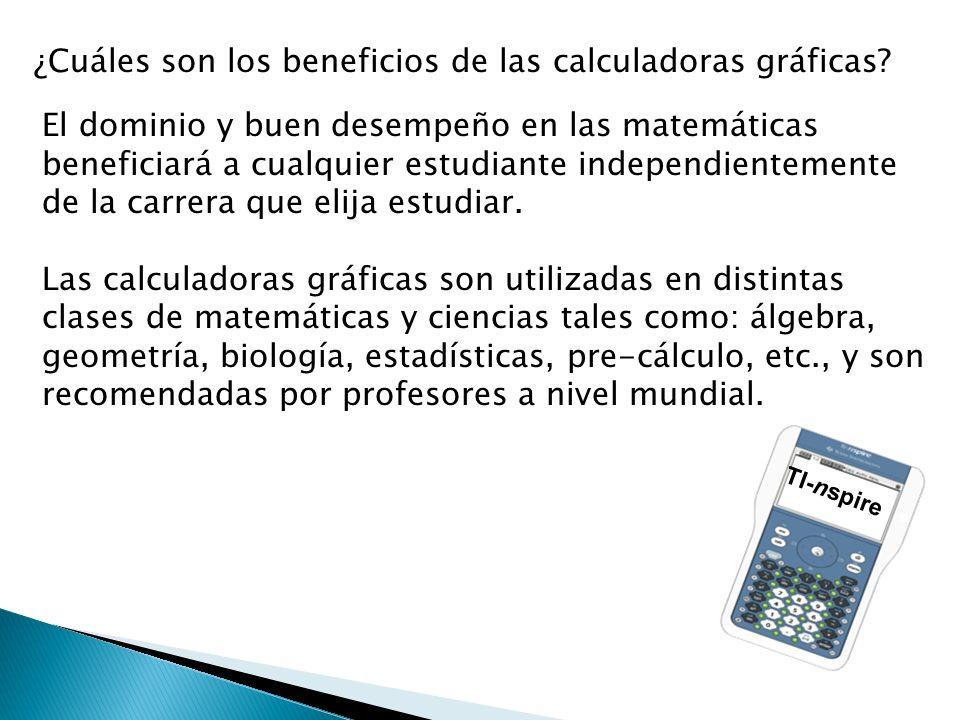 ¿Cuáles son los beneficios de las calculadoras gráficas? El dominio y buen desempeño en las matemáticas beneficiará a cualquier estudiante independien