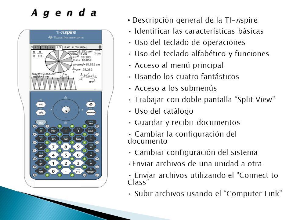 A g e n d a Descripción general de la TI-nspire Identificar las características básicas Uso del teclado de operaciones Uso del teclado alfabético y fu