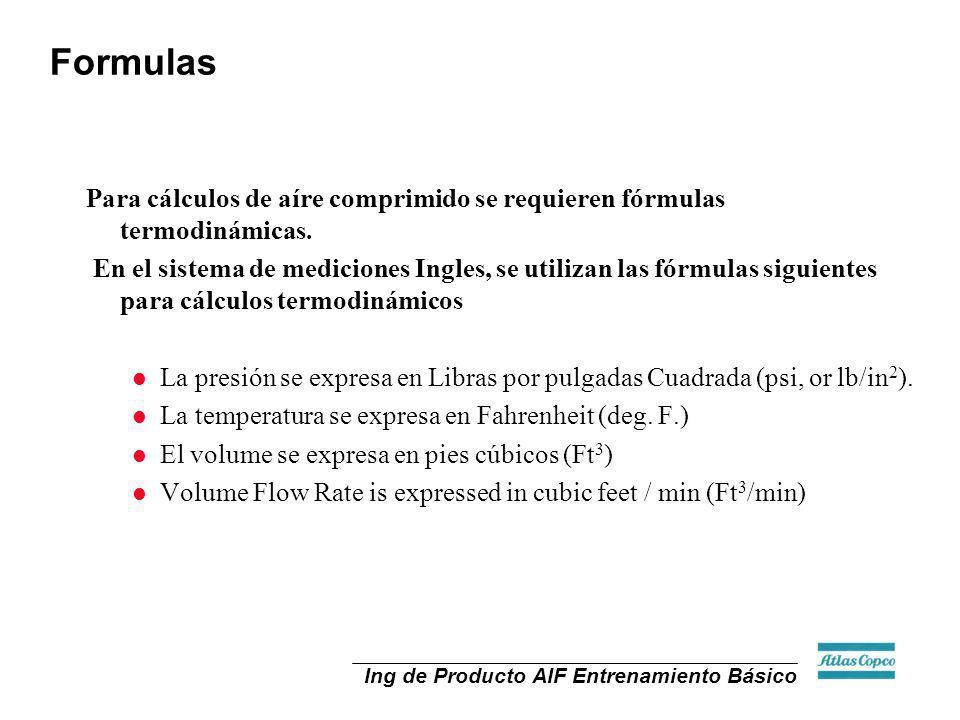 Ing de Producto AIF Entrenamiento Básico Para cálculos de aíre comprimido se requieren fórmulas termodinámicas. En el sistema de mediciones Ingles, se
